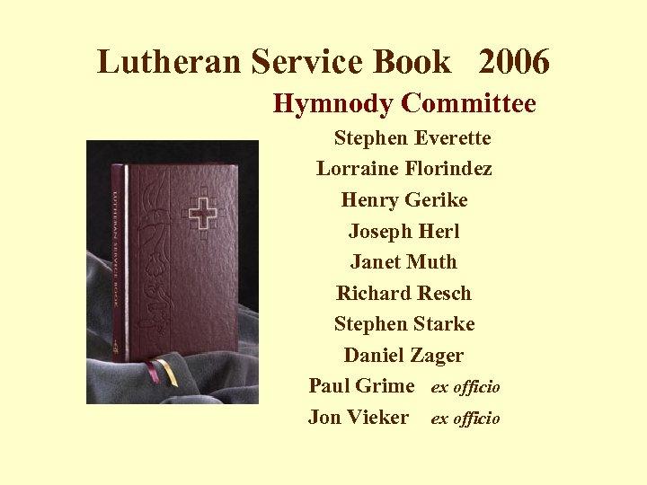 Lutheran Service Book 2006 Hymnody Committee Stephen Everette Lorraine Florindez Henry Gerike Joseph Herl