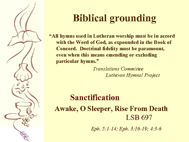 """Biblical grounding """"All hymns used in Lutheran worship must be in accord with the"""