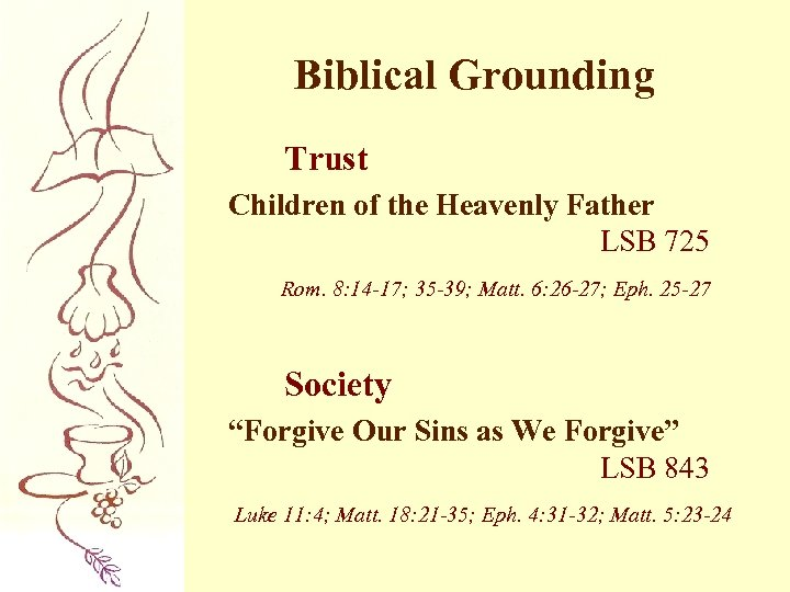Biblical Grounding Trust Children of the Heavenly Father LSB 725 Rom. 8: 14 -17;