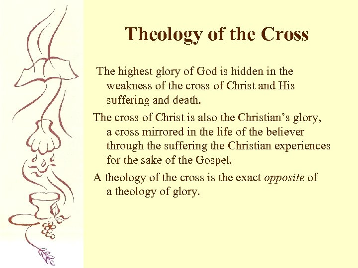Theology of the Cross The highest glory of God is hidden in the weakness