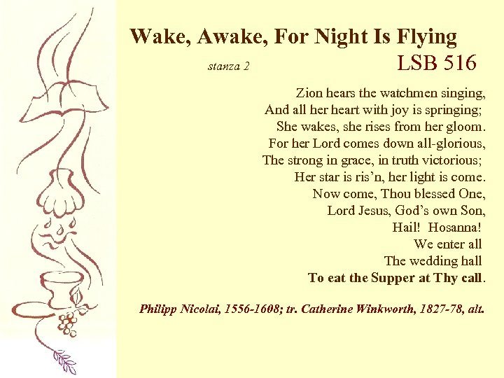 Wake, Awake, For Night Is Flying stanza 2 LSB 516 Zion hears the watchmen