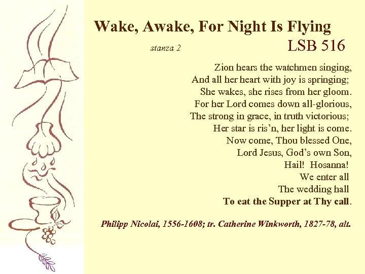 Wake, Awake, For Night Is Flying stanza 2 LSB 516 Zion hears the watchmen
