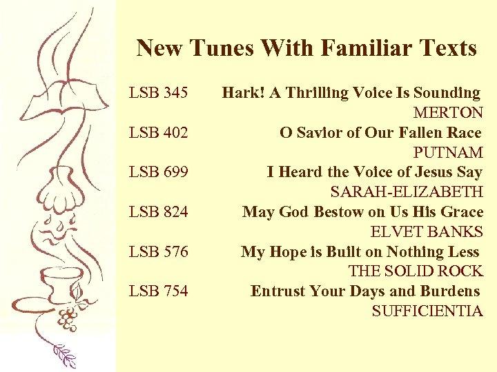 New Tunes With Familiar Texts LSB 345 LSB 402 LSB 699 LSB 824 LSB