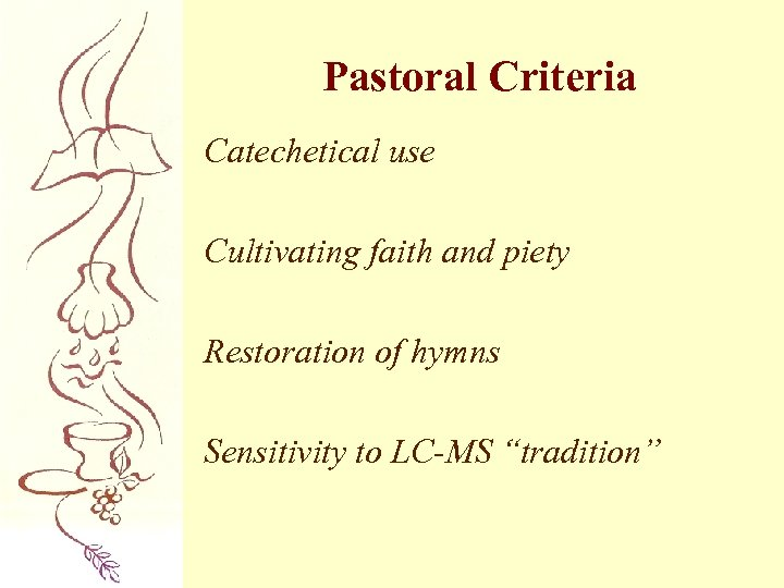 Pastoral Criteria Catechetical use Cultivating faith and piety Restoration of hymns Sensitivity to LC-MS