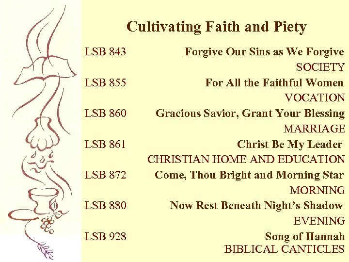 Cultivating Faith and Piety LSB 843 LSB 855 LSB 860 LSB 861 LSB 872