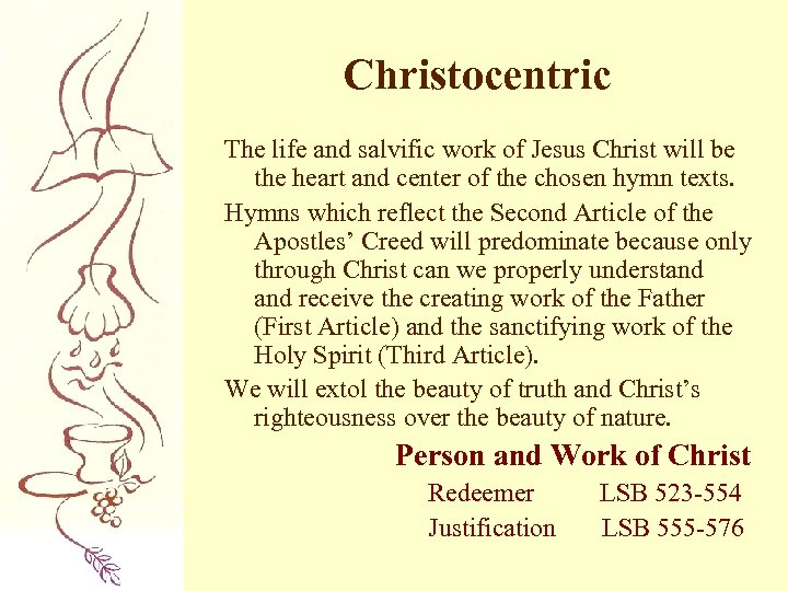 Christocentric The life and salvific work of Jesus Christ will be the heart and