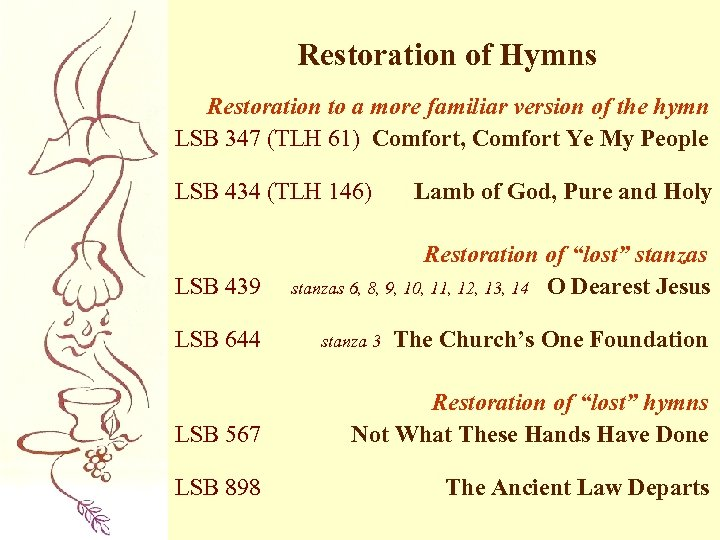 Restoration of Hymns Restoration to a more familiar version of the hymn LSB 347