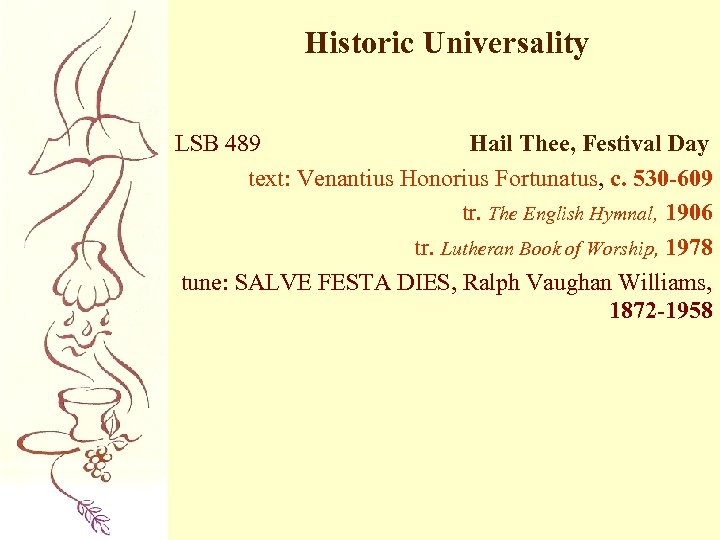 Historic Universality LSB 489 Hail Thee, Festival Day text: Venantius Honorius Fortunatus, c. 530