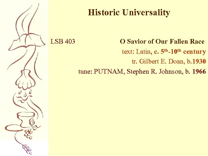 Historic Universality LSB 403 O Savior of Our Fallen Race text: Latin, c. 5