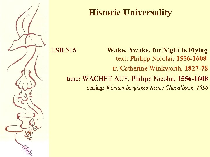 Historic Universality LSB 516 Wake, Awake, for Night Is Flying text: Philipp Nicolai, 1556