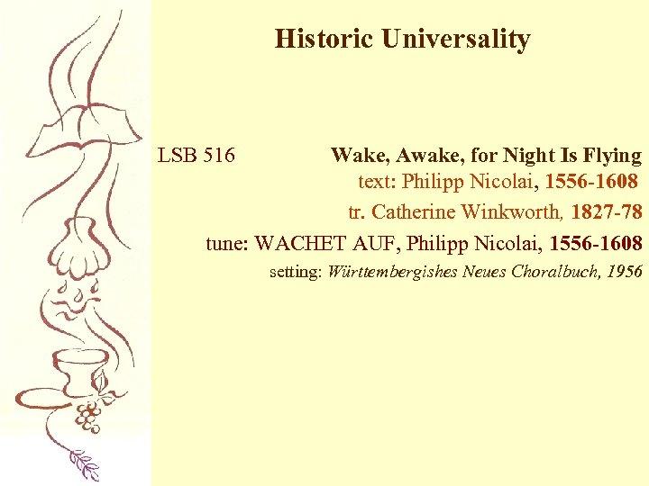 Historic Universality LSB 516 Wake, Awake, for Night Is Flying text: Philipp Nicolai, 1556