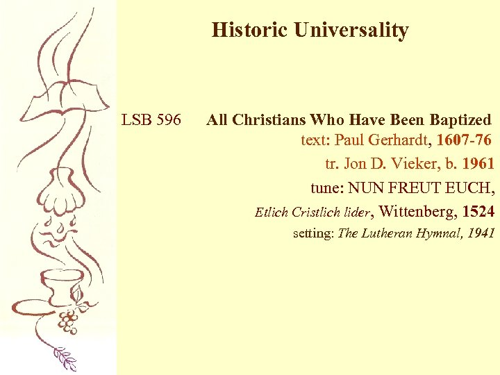 Historic Universality LSB 596 All Christians Who Have Been Baptized text: Paul Gerhardt, 1607
