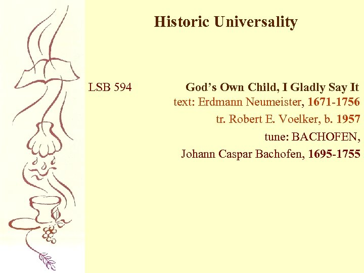 Historic Universality LSB 594 God's Own Child, I Gladly Say It text: Erdmann Neumeister,