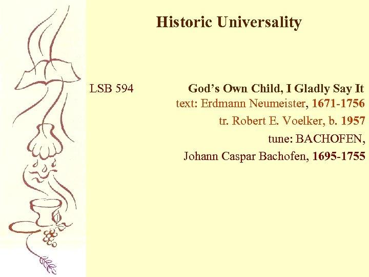 Historic Universality LSB 594 God's Own Child, I Gladly Say It text: Erdmann Neumeister,