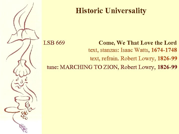 Historic Universality LSB 669 Come, We That Love the Lord text, stanzas: Isaac Watts,