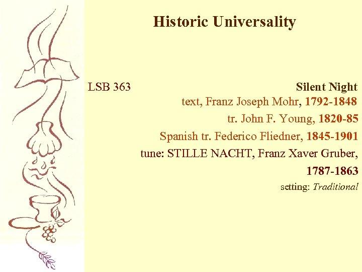 Historic Universality LSB 363 Silent Night text, Franz Joseph Mohr, 1792 -1848 tr. John