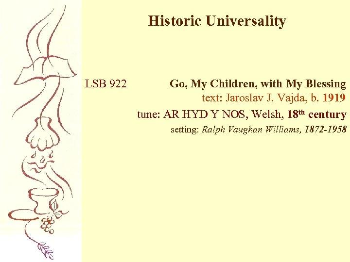 Historic Universality LSB 922 Go, My Children, with My Blessing text: Jaroslav J. Vajda,