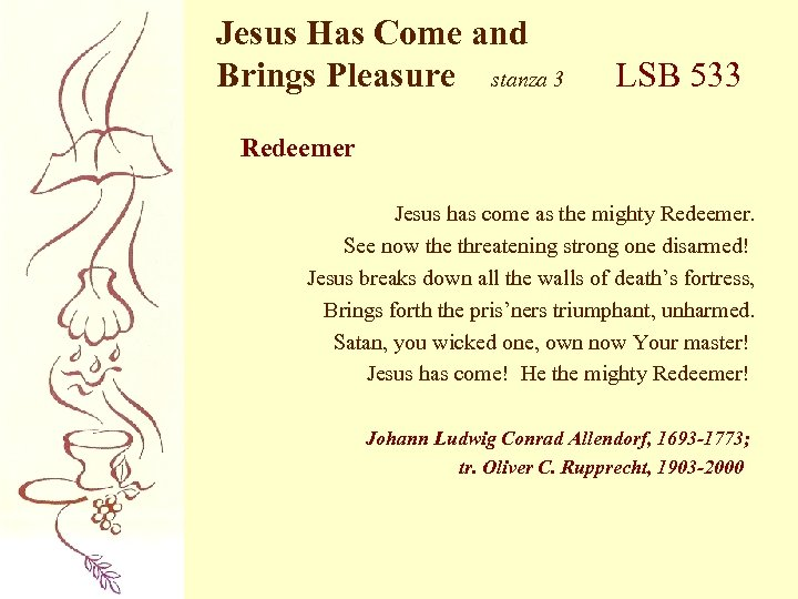 Jesus Has Come and Brings Pleasure stanza 3 LSB 533 Redeemer Jesus has come