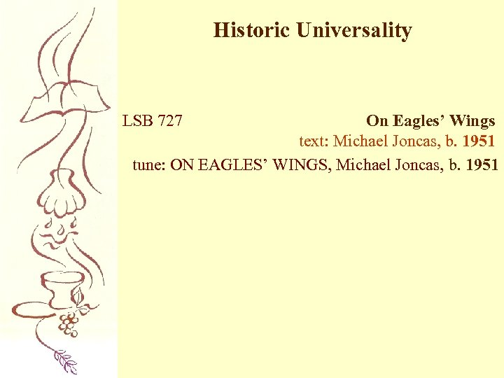 Historic Universality LSB 727 On Eagles' Wings text: Michael Joncas, b. 1951 tune: ON