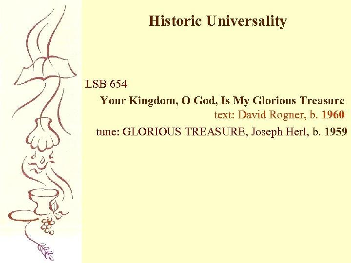 Historic Universality LSB 654 Your Kingdom, O God, Is My Glorious Treasure text: David
