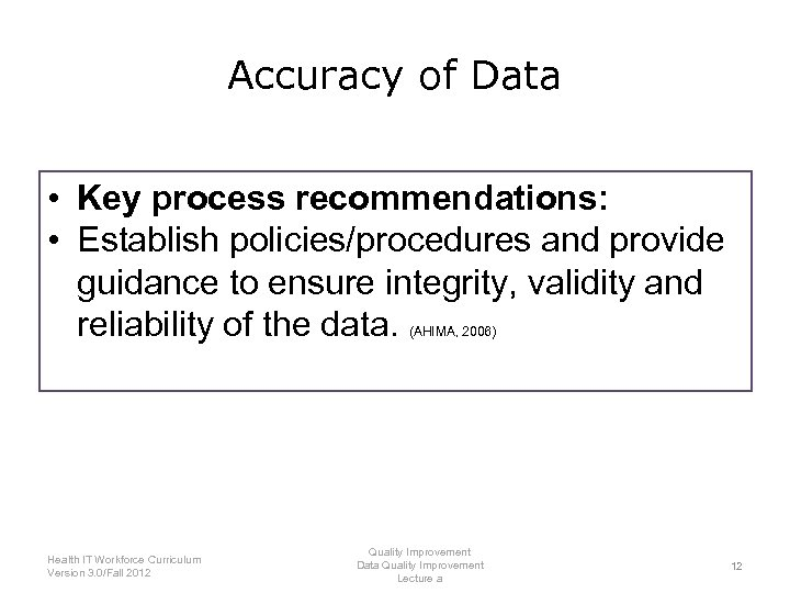 Accuracy of Data • Key process recommendations: • Establish policies/procedures and provide guidance to