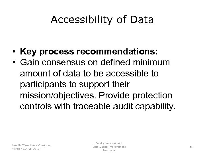 Accessibility of Data • Key process recommendations: • Gain consensus on defined minimum amount