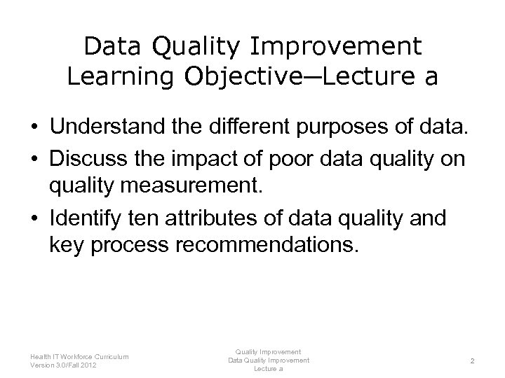 Data Quality Improvement Learning Objective─Lecture a • Understand the different purposes of data. •