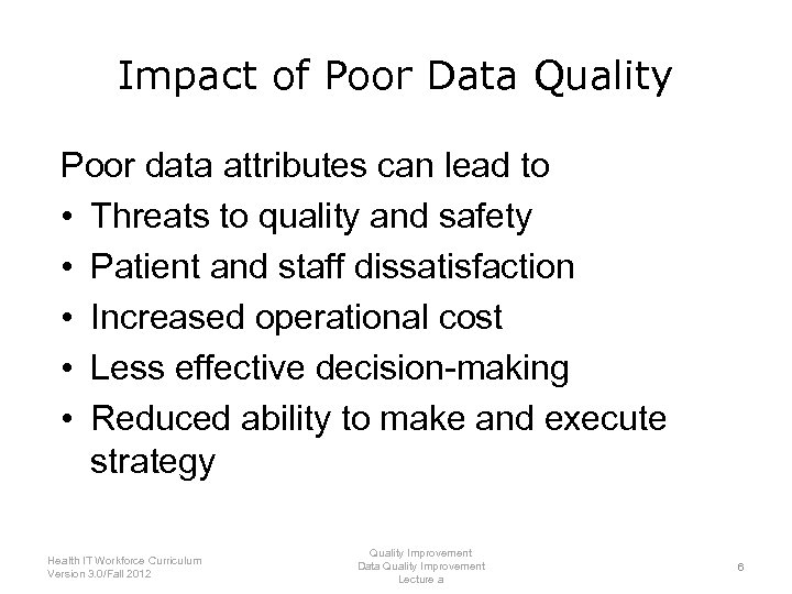 Impact of Poor Data Quality Poor data attributes can lead to error • Threats