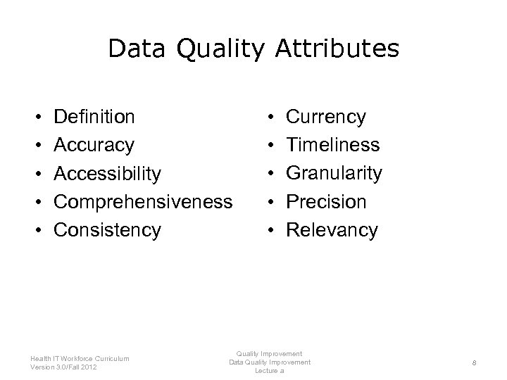 Data Quality Attributes • • • Definition Accuracy Accessibility Comprehensiveness Consistency Health IT Workforce