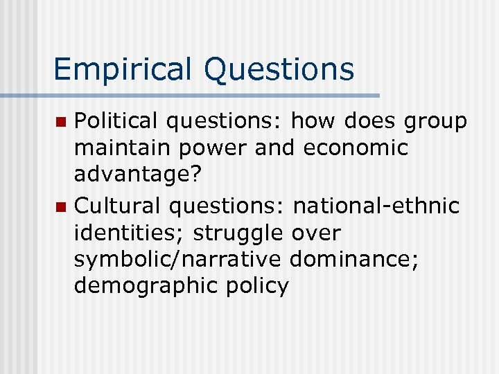 Empirical Questions Political questions: how does group maintain power and economic advantage? n Cultural