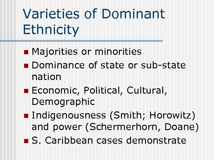 Varieties of Dominant Ethnicity Majorities or minorities n Dominance of state or sub-state nation