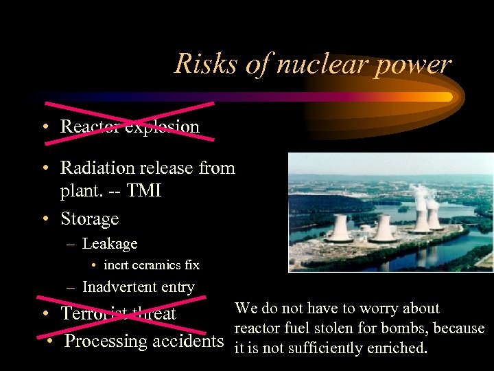 Risks of nuclear power • Reactor explosion • Radiation release from plant. -- TMI