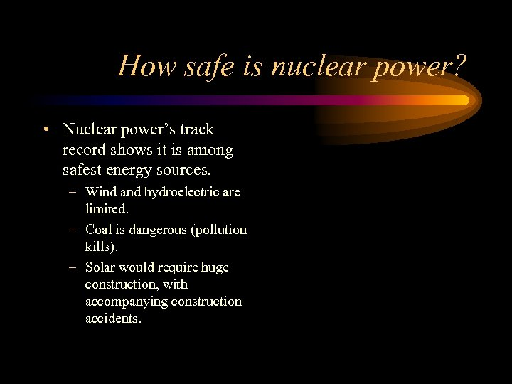 How safe is nuclear power? • Nuclear power's track record shows it is among