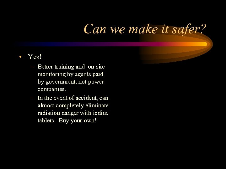Can we make it safer? • Yes! – Better training and on-site monitoring by