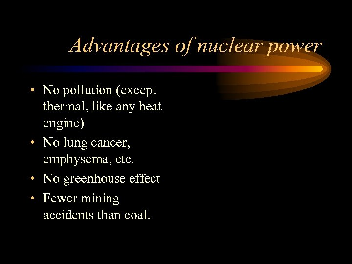 Advantages of nuclear power • No pollution (except thermal, like any heat engine) •