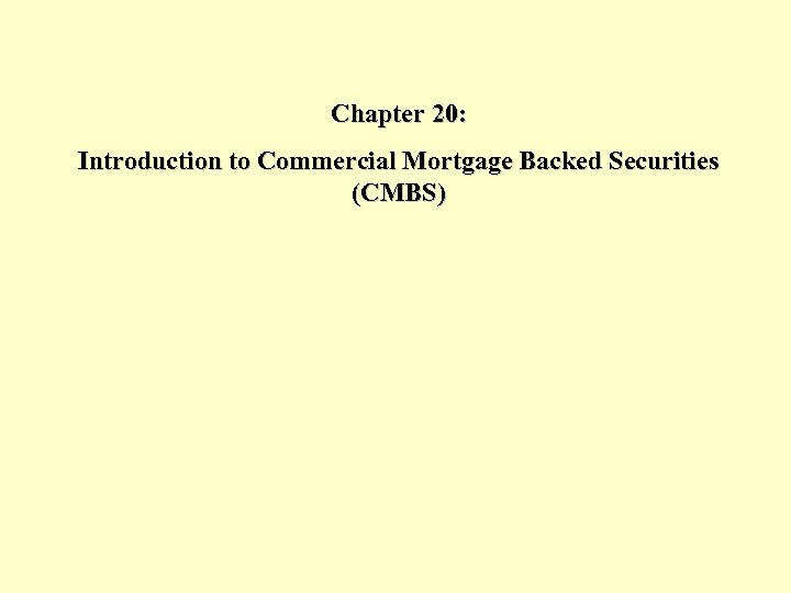 Chapter 20: Introduction to Commercial Mortgage Backed Securities (CMBS)