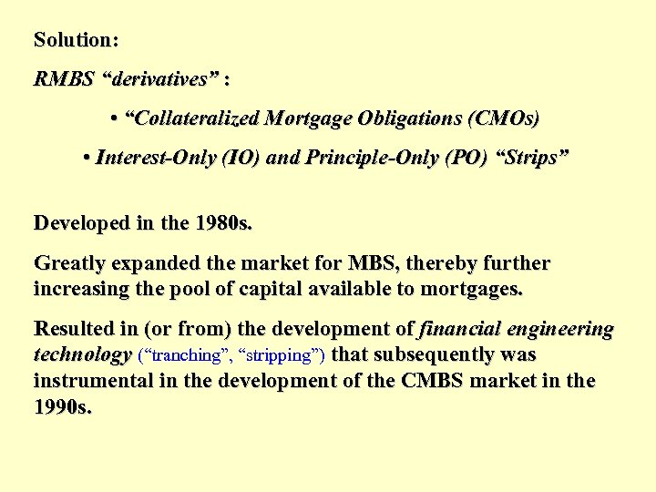 """Solution: RMBS """"derivatives"""" : • """"Collateralized Mortgage Obligations (CMOs) • Interest-Only (IO) and Principle-Only"""