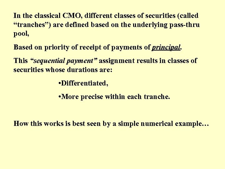 """In the classical CMO, different classes of securities (called """"tranches"""") are defined based on"""