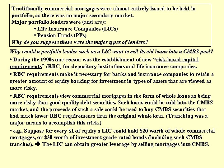 Traditionally commercial mortgages were almost entirely issued to be held in portfolio, as there