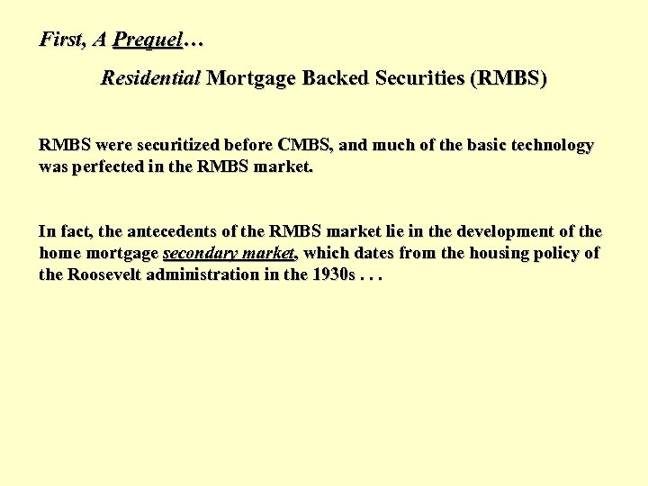 First, A Prequel… Residential Mortgage Backed Securities (RMBS) RMBS were securitized before CMBS, and