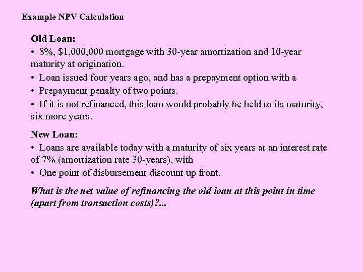 Example NPV Calculation Old Loan: • 8%, $1, 000 mortgage with 30 -year amortization