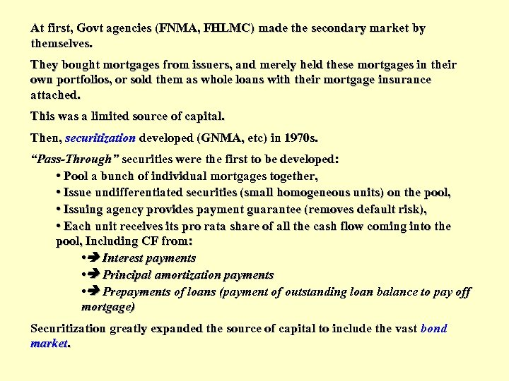 At first, Govt agencies (FNMA, FHLMC) made the secondary market by themselves. They bought