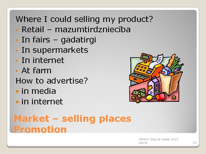 Where I could selling my product? • Retail – mazumtirdzniecība • In fairs –