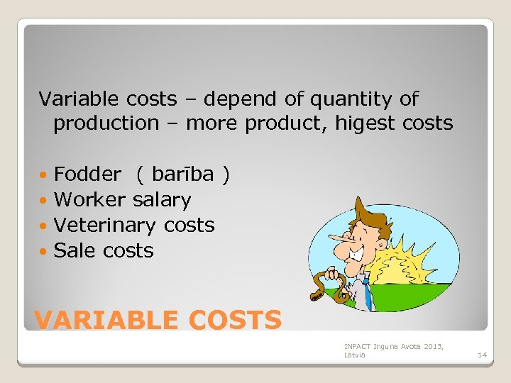 Variable costs – depend of quantity of production – more product, higest costs Fodder