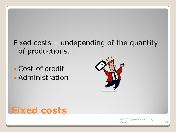 Fixed costs – undepending of the quantity of productions. Cost of credit Administration Fixed