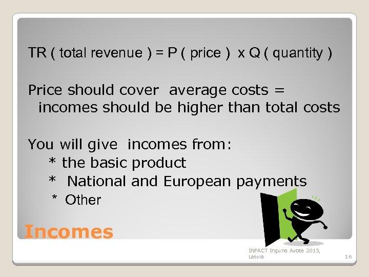 TR ( total revenue ) = P ( price ) x Q ( quantity