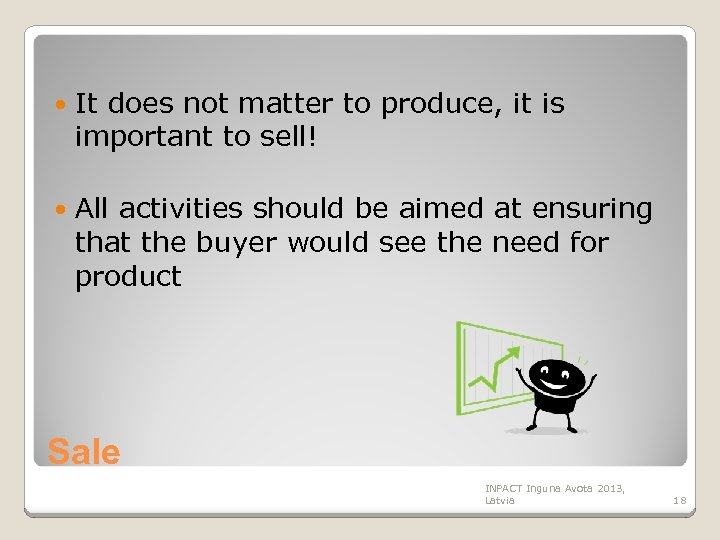 It does not matter to produce, it is important to sell! All activities