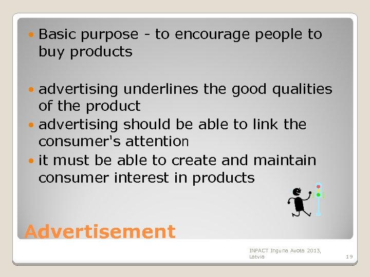 Basic purpose - to encourage people to buy products advertising underlines the good