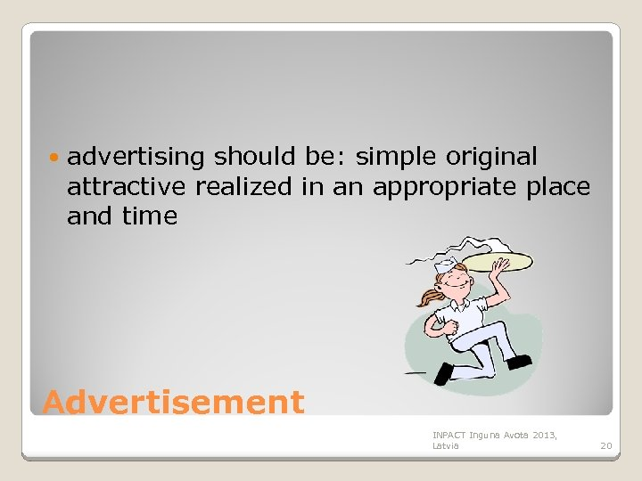 advertising should be: simple original attractive realized in an appropriate place and time