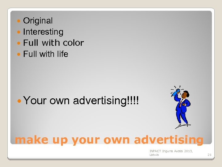 Original Interesting Full with color Full with life Your own advertising!!!! make up your